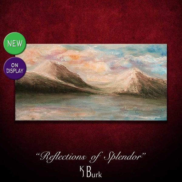 KJ's Art Studio | Original Fine Art by Christian American Artist, KJ Burk - Reflections of Splendor